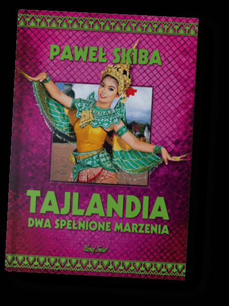 tajlandia , dwa spełnione marzenia okładka książki - autor Paweł Skiba